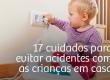 17 cuidados para evitar acidentes com as crianças em casa
