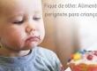Fique de olho: Alimentos perigosos para crianças!