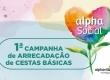1ª CAMPANHA DE ARRECADAÇÃO DE CESTAS BÁSICAS ALPHA SOCIAL